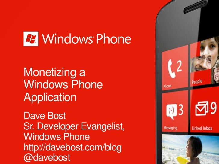 Monetizing aWindows PhoneApplicationDave BostSr. Developer Evangelist,Windows Phonehttp://davebost.com/blog@davebost
