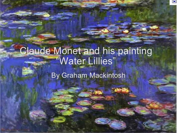 """Claude Monet and his painting """"Water Lillies"""" By Graham Mackintosh"""