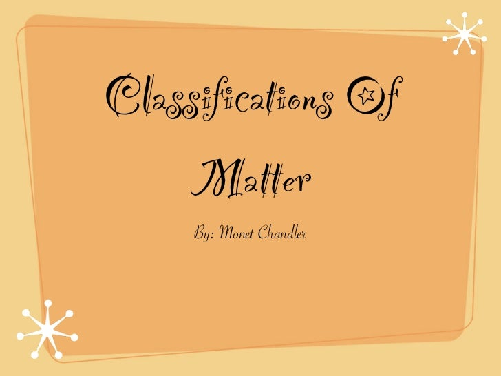 Classifications Of    Matter     By: Monet Chandler