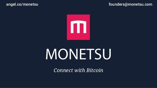 founders@monetsu.comangel.co/monetsu Connect with Bitcoin