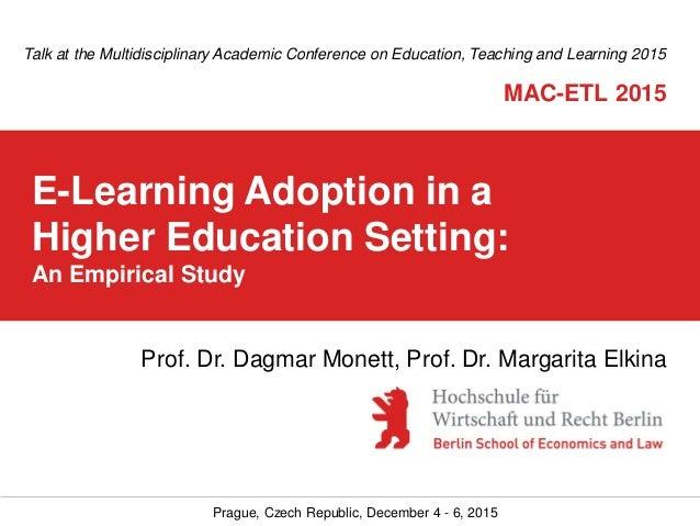 Prague, Czech Republic, December 4 - 6, 2015 E-Learning Adoption in a Higher Education Setting: An Empirical Study Talk at...