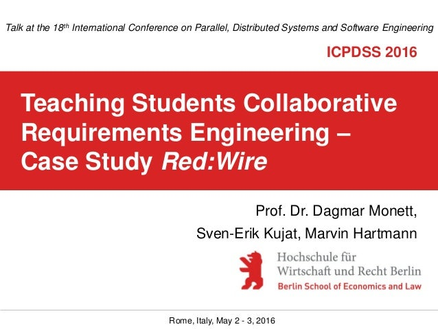 Rome, Italy, May 2 - 3, 2016 Teaching Students Collaborative Requirements Engineering – Case Study Red:Wire Talk at the 18...
