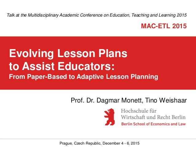 Prague, Czech Republic, December 4 - 6, 2015 Evolving Lesson Plans to Assist Educators: From Paper-Based to Adaptive Lesso...