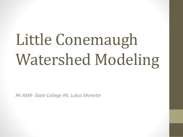 Little Conemaugh Watershed Modeling PA AMR- State College PA, Lukus Monette