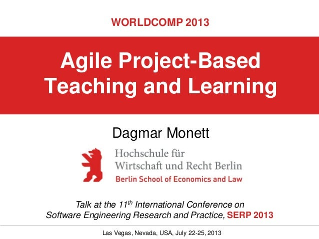 WORLDCOMP 2013  Agile Project-Based Teaching and Learning Dagmar Monett  Talk at the 11th International Conference on Soft...