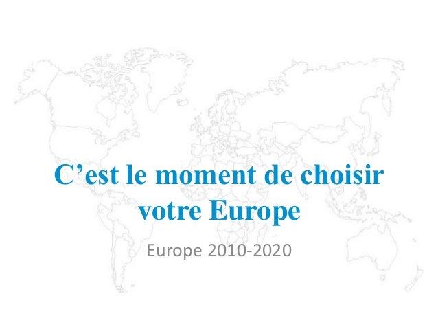 C'est le moment de choisir votre Europe Europe 2010-2020