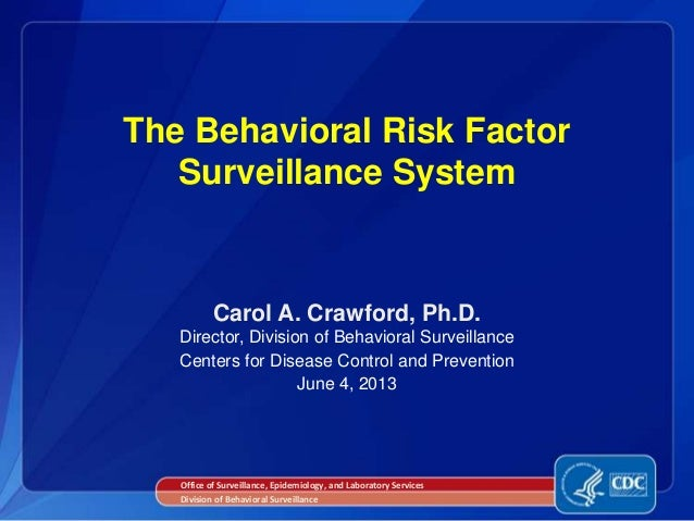Carol A. Crawford, Ph.D.Director, Division of Behavioral SurveillanceCenters for Disease Control and PreventionJune 4, 201...