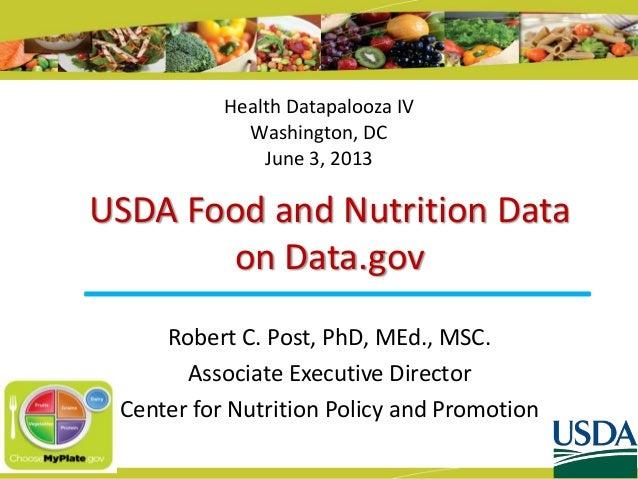 USDA Food and Nutrition Dataon Data.govRobert C. Post, PhD, MEd., MSC.Associate Executive DirectorCenter for Nutrition Pol...