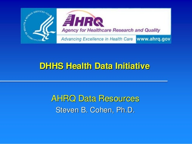 DHHS Health Data InitiativeAHRQ Data ResourcesSteven B. Cohen, Ph.D.