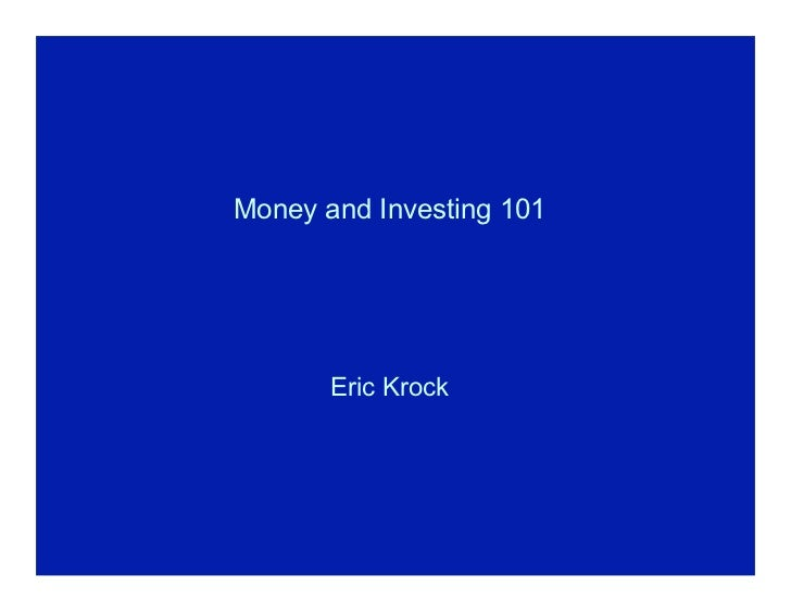 Money and Investing 101       Eric Krock