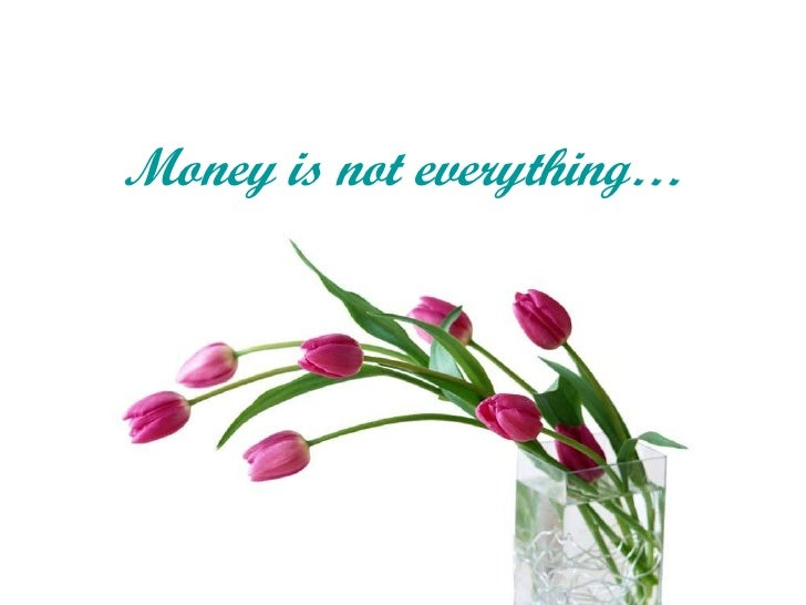 Money is not everything…