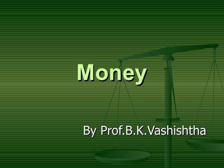 Money By Prof.B.K.Vashishtha