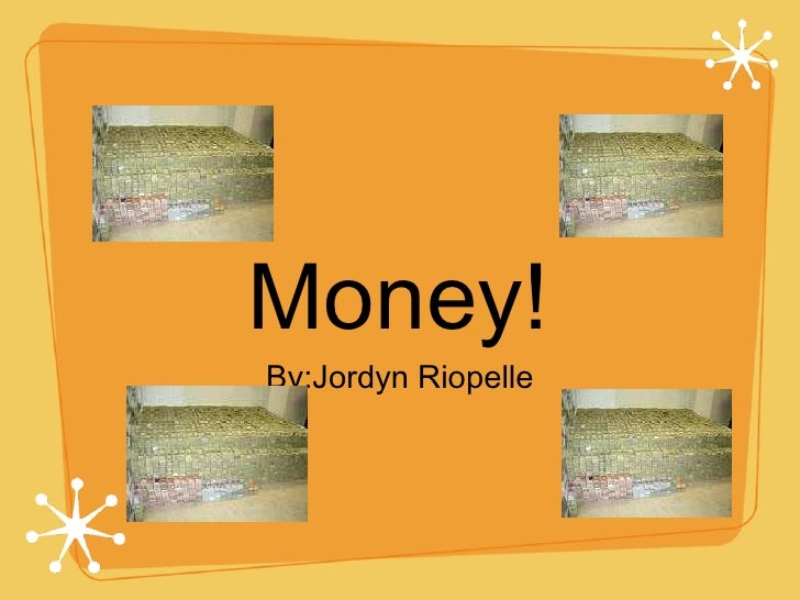 Money! <ul><li>By:Jordyn Riopelle </li></ul>
