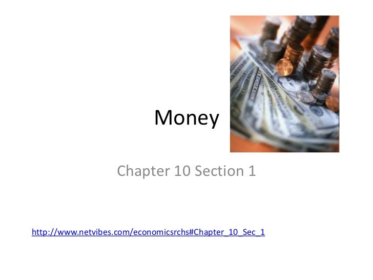 Money <br />Chapter 10 Section 1<br />http://www.netvibes.com/economicsrchs#Chapter_10_Sec_1<br />