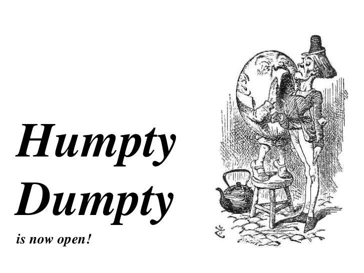 Humpty Dumpty<br />is now open!<br />