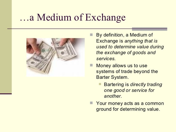 medium of exchange A medium of exchange is a tradeable entity used to avoid the inconveniences of a pure barter the role of medium of exchange is one of the uses of money by contrast, as othien james jevons.