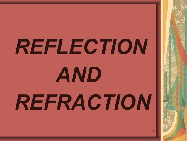 REFLECTION   ANDREFRACTION             1