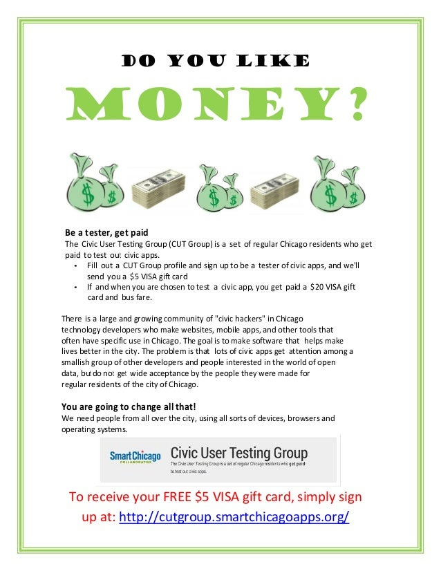 DO YOU LIKEmoney? Be a tester, get paid The Civic User Testing Group (CUT Group) is a set of regular Chicago residents who...