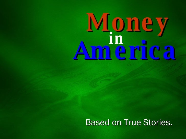 America in Money Based on True Stories.