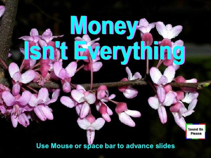 Money Isn't Everything Use Mouse or space bar to advance slides