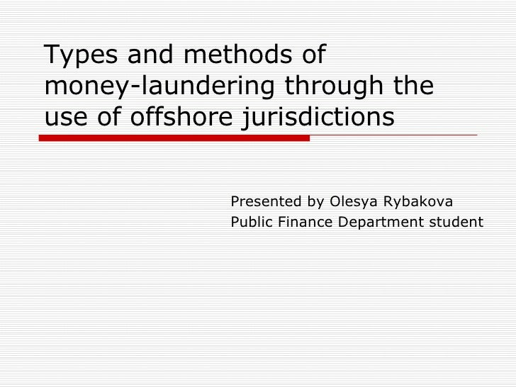 Types and methods of  money-laundering through the use of offshore jurisdictions Presented by Olesya Rybakova  Public Fina...
