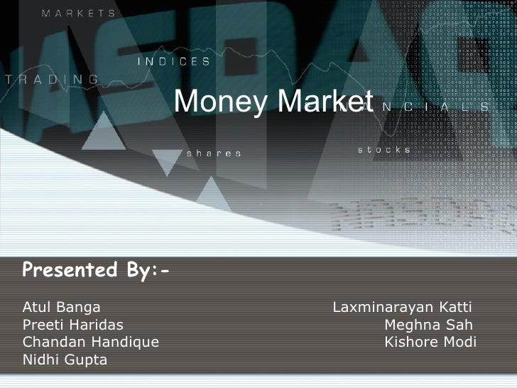 Money Market Presented By:- Atul Banga  Laxminarayan Katti  Preeti Haridas Meghna Sah Chandan Handique  Kishore Modi Nidhi...
