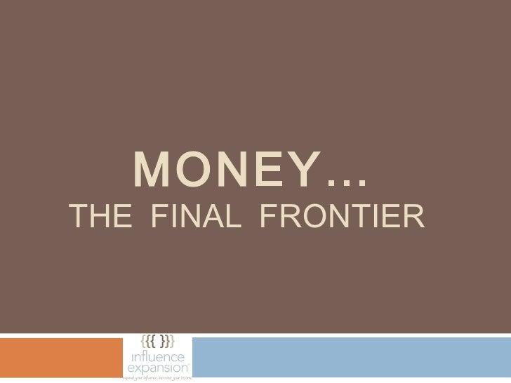 MONEY…THE FINAL FRONTIER