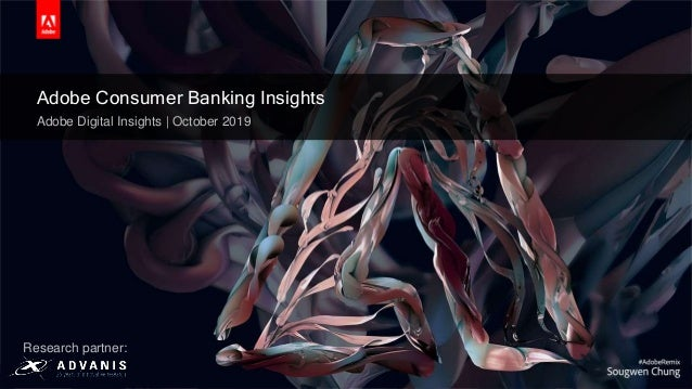 © 2019 Adobe Inc. All Rights Reserved. Adobe Confidential. Adobe Consumer Banking Insights Adobe Digital Insights | Octobe...