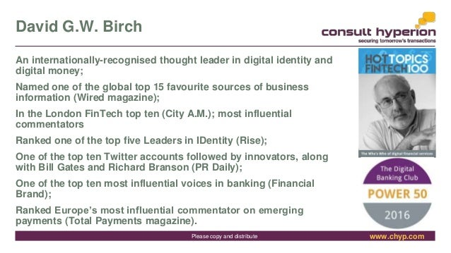 www.chyp.comPlease copy and distribute David G.W. Birch An internationally-recognised thought leader in digital identity a...