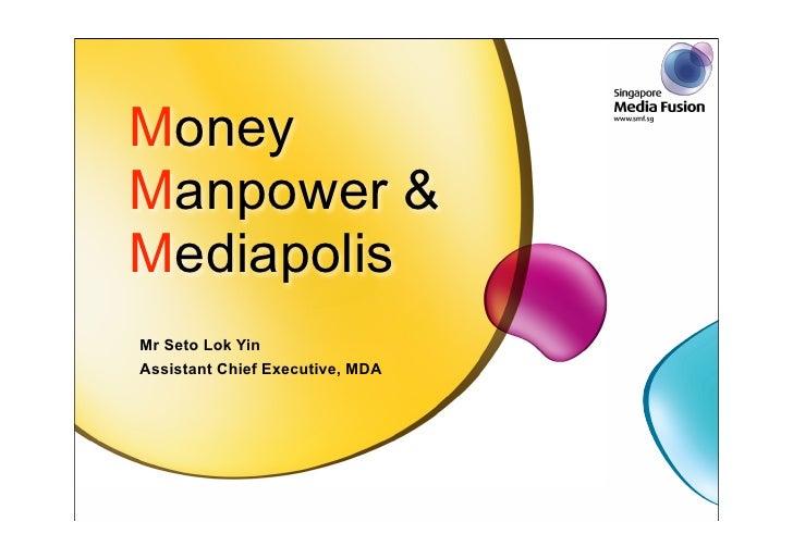 Money Manpower & Mediapolis Mr Seto Lok Yin Assistant Chief Executive, MDA