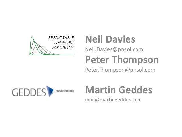 Neil DaviesNeil.Davies@pnsol.comPeter ThompsonPeter.Thompson@pnsol.comMartin Geddesmail@martingeddes.comPREDICTABLENETWORK...