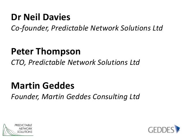 Dr Neil DaviesCo-founder, Predictable Network Solutions LtdPeter ThompsonCTO, Predictable Network Solutions LtdMartin Gedd...