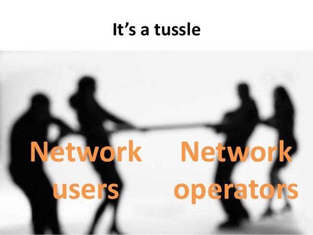 It's a tussleNetworkusersNetworkoperators