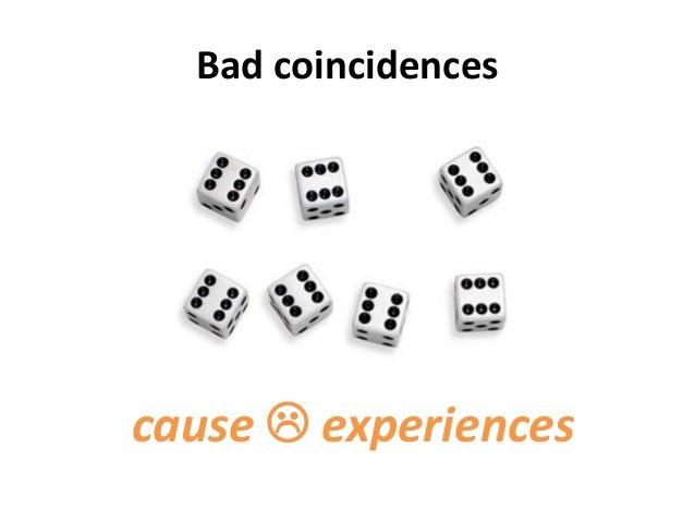 Bad coincidencescause  experiences