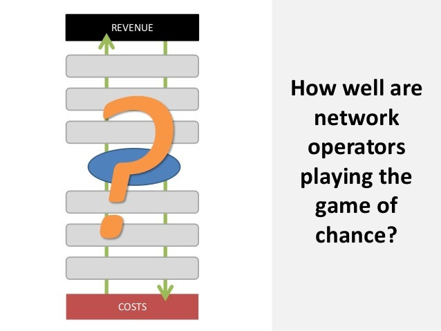COSTSREVENUEHow well arenetworkoperatorsplaying thegame ofchance?