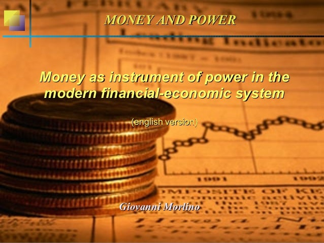 Money as instrument of power in theMoney as instrument of power in the modern financial-economic systemmodern financial-ec...