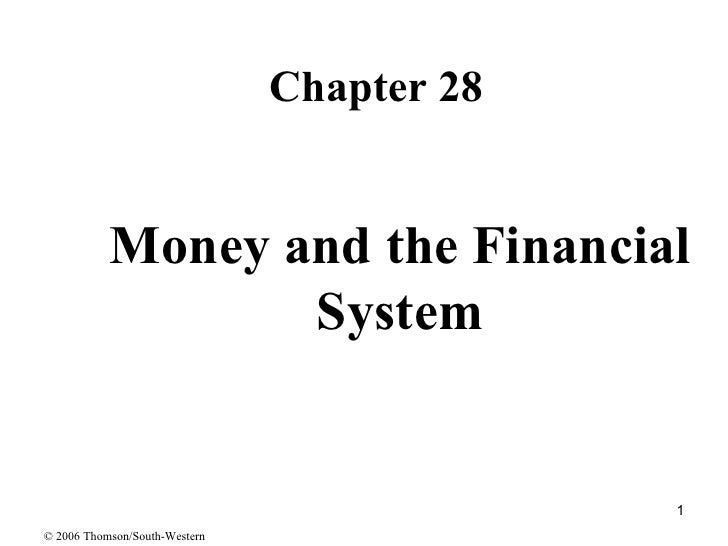 Money and the Financial System <ul><li>Chapter 28 </li></ul>© 2006 Thomson/South-Western