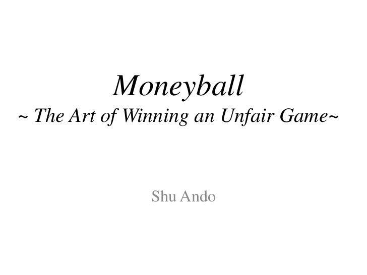 Moneyball~ The Art of Winning an Unfair Game~              Shu Ando