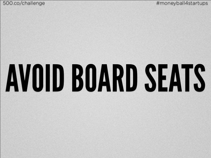 500.co/challenge   #moneyball4startupsAVOID BOARD SEATS