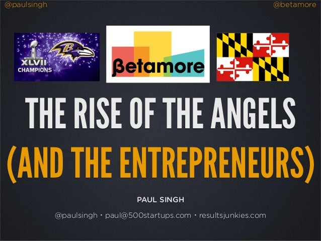 @paulsingh                                                        @betamore  THE RISE OF THE ANGELS(AND THE ENTREPRENEURS)...