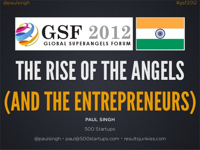 @paulsingh                                                        #gsf2012  THE RISE OF THE ANGELS(AND THE ENTREPRENEURS) ...