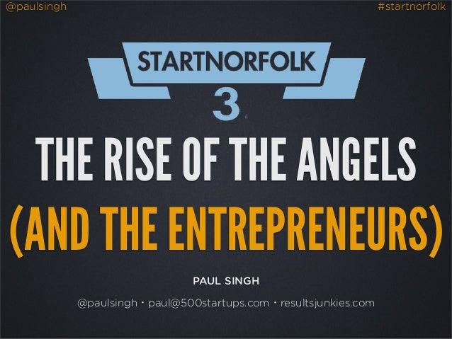 @paulsingh                                                        #startnorfolk  THE RISE OF THE ANGELS(AND THE ENTREPRENE...