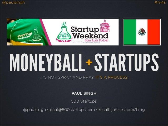 @paulsingh                                                         #m4s   MONEYBALL STARTUPS                +             ...