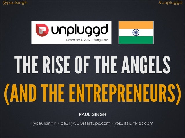 @paulsingh                                                        #unpluggd  THE RISE OF THE ANGELS(AND THE ENTREPRENEURS)...