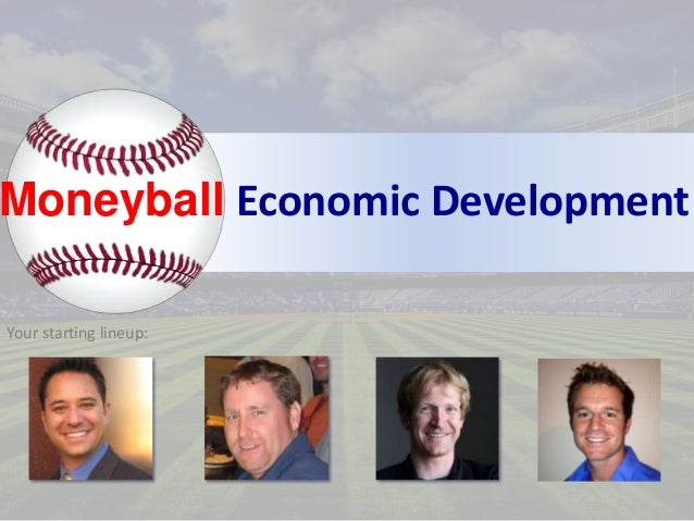 Moneyball Economic Development Your starting lineup: