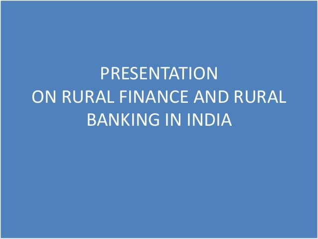 PRESENTATION ON RURAL FINANCE AND RURAL BANKING IN INDIA