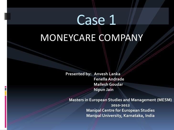 Case 1<br />MONEYCARE COMPANY<br />Presented by: AnveshLanka<br />FenellaAndrade<br />MalleshGoudar<br />  NipunJain<br />...
