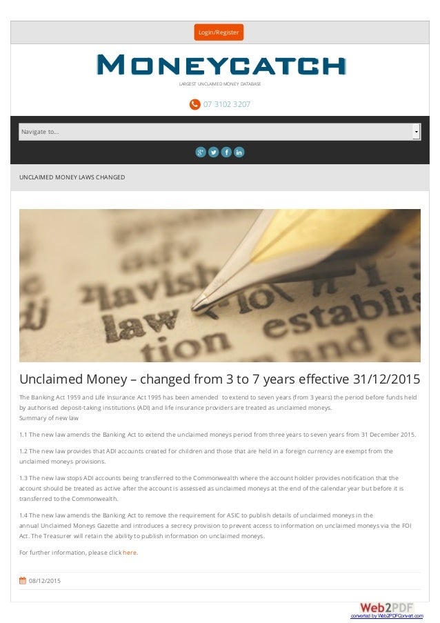 UNCLAIMED MONEY LAWS CHANGED Unclaimed Money – changed from 3 to 7 years effective 31/12/2015 The Banking Act 1959 and Life...