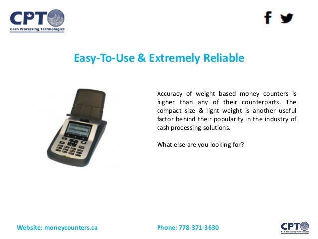 Easy-To-Use & Extremely Reliable Website: moneycounters.ca Phone: 778-371-3630 Accuracy of weight based money counters is ...