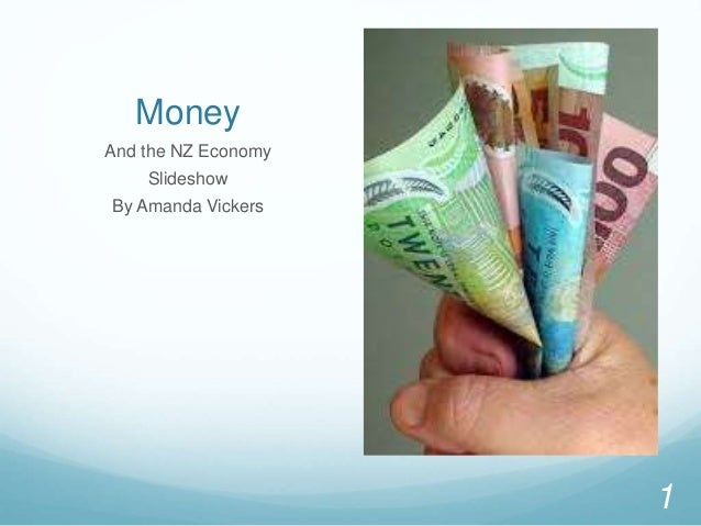 Money And the NZ Economy Slideshow By Amanda Vickers 1